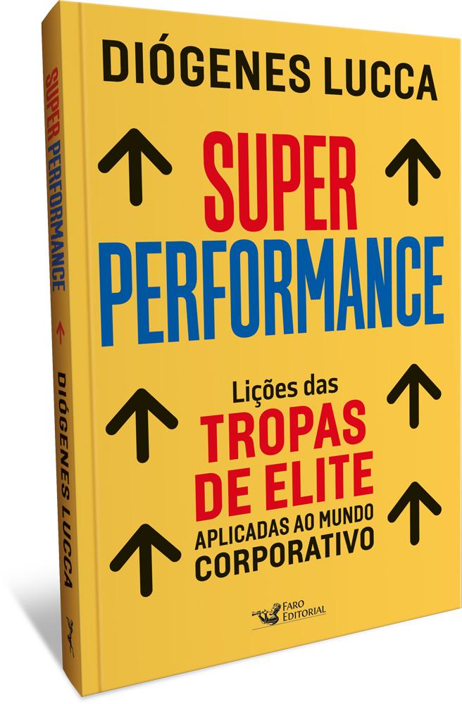 """Faro Editorial lança """"Super Performance"""" de Diógenes Lucca, especialista em formação de equipes de elite no Brasil"""