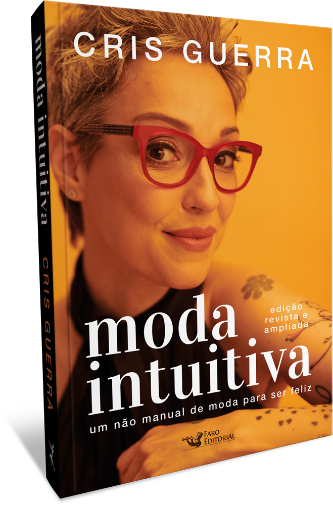 "Faro Editorial lança versão ampliada de ""Moda Intuitiva"", da jornalista Cris Guerra"